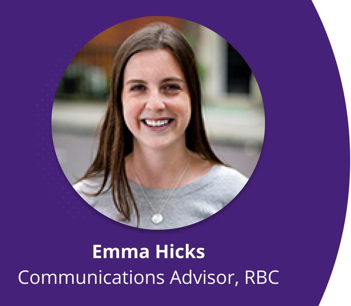 Emma Hicks Communications Advisor, RBC