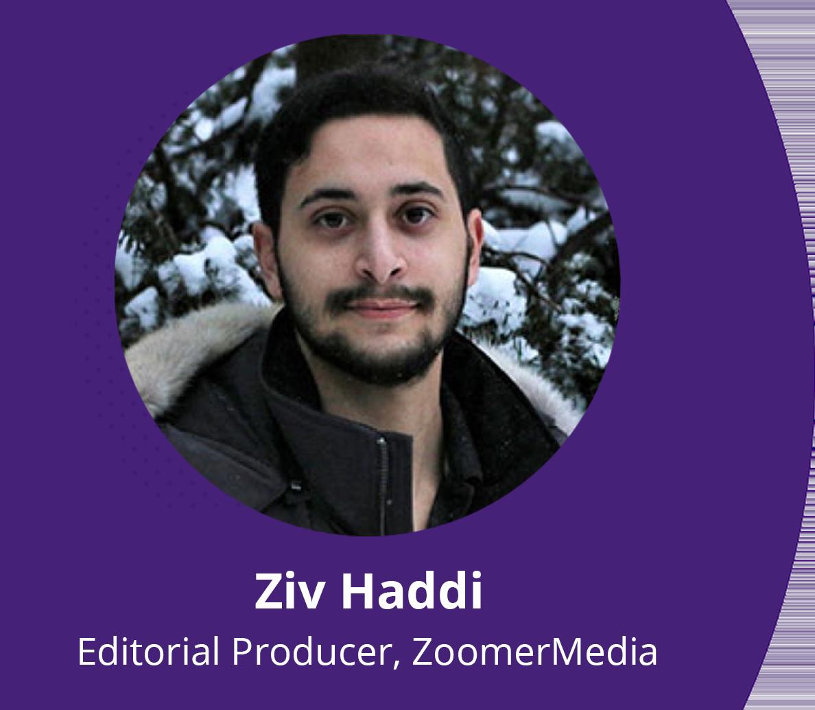 Ziv Haddi, Editorial Producer, ZoomerMedia Limited